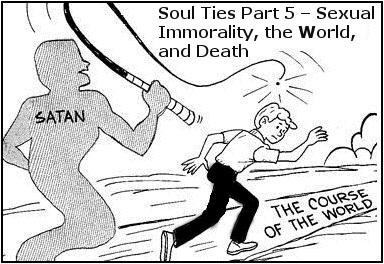 Soul Ties Part 5 – Sexual Immorality, the World, and Death